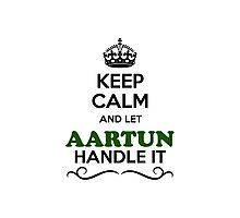 Keep Calm and Let AARTUN Handle it Photographic Print