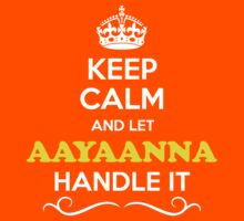 Keep Calm and Let AAYAANNA Handle it Kids Clothes