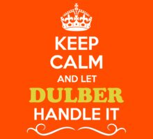 Keep Calm and Let DULBER Handle it Kids Clothes