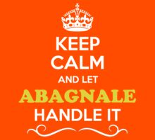 Keep Calm and Let ABAGNALE Handle it Kids Clothes