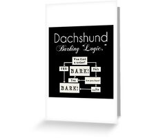 """""""Barking is the Option"""" Dachshund, Black, White, Typography, Dog, Pet, Puppy, Barking, Bark, Yes, No, Weenie, Wiener, Doxie, Doxie, Dachsies Greeting Card"""
