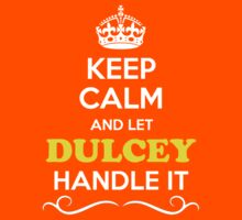 Keep Calm and Let DULCEY Handle it Kids Clothes