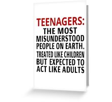 Teenagers: The Most Misunderstood People On Earth Greeting Card