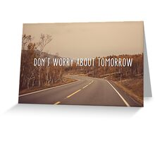 Don't worry about tomorrow Greeting Card