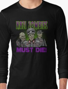 Nazi Zombies Must Die! Long Sleeve T-Shirt