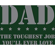 DAD - Toughest Job You'll Ever Love Photographic Print