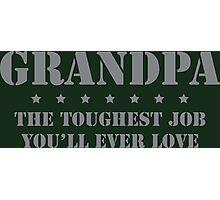 GRANDPA - Toughest Job You'll Ever Love Photographic Print