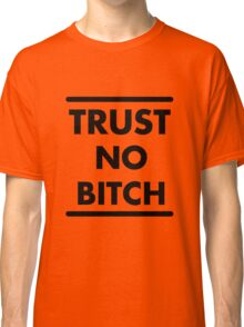 Trust No Bitch - Orange is the New Black Classic T-Shirt