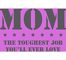 MOM - Toughest Job You'll Ever Love Photographic Print