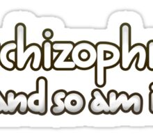 I'm Schizophrenic And So Am I Sticker