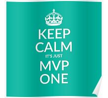 Keep calm, it's just MVP one (teal) Poster