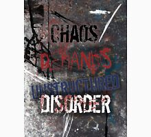 Chaos Demands Unstructured Disorder Unisex T-Shirt