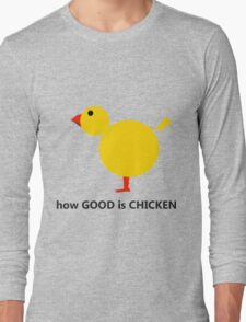 How good is chicken Long Sleeve T-Shirt