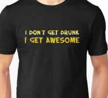 I Don't Get Drunk I Get AWESOME Unisex T-Shirt