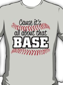 Cause Its All About That Base T-Shirt