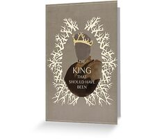 The King that should have been Greeting Card