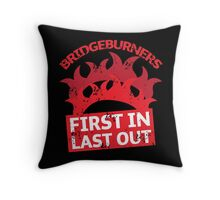 BRIDGEBURNERS distressed fan art FIRST IN LAST OUT Throw Pillow