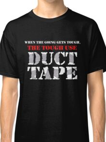 The Tough Use Duct Tape Classic T-Shirt