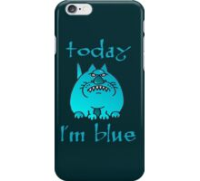 today I'm blue iPhone Case/Skin