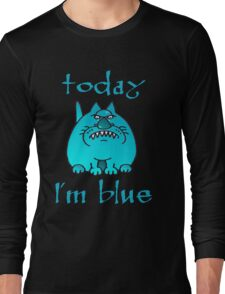 Today I'm blue Long Sleeve T-Shirt