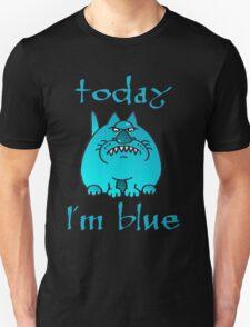 Today I'm blue T-Shirt