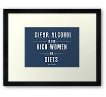 Clear alcohol is for rich women Framed Print