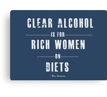 Clear alcohol is for rich women Canvas Print