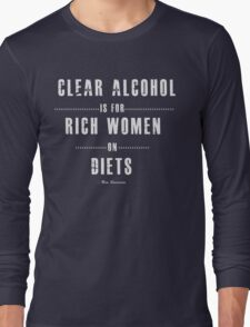 Clear alcohol is for rich women Long Sleeve T-Shirt