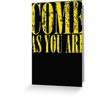 Come As You Are T Shirts, Stickers and Other Gifts Greeting Card