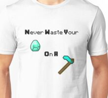 Never Waste Your Diamonds On A Hoe Unisex T-Shirt