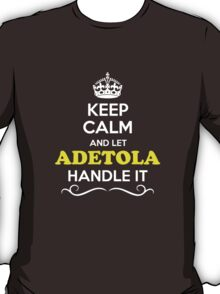 Keep Calm and Let ADETOLA Handle it T-Shirt