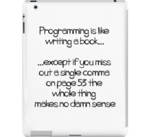Programming is like  writing a book iPad Case/Skin