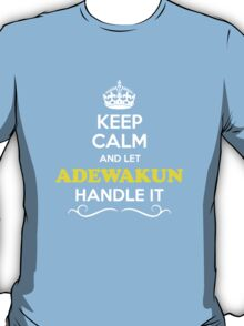 Keep Calm and Let ADEWAKUN Handle it T-Shirt