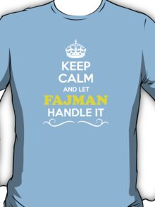 Keep Calm and Let FAJMAN Handle it T-Shirt