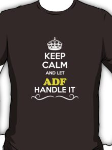 Keep Calm and Let ADF Handle it T-Shirt