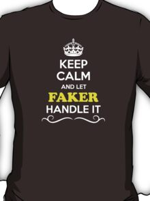 Keep Calm and Let FAKER Handle it T-Shirt
