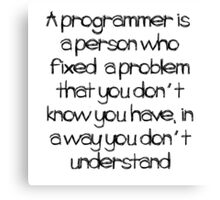 A Programmer is ... Canvas Print