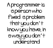 A Programmer is ... Photographic Print