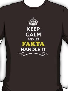 Keep Calm and Let FAKTA Handle it T-Shirt