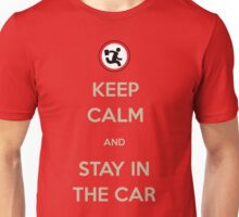 Stay In The Car Unisex T-Shirt