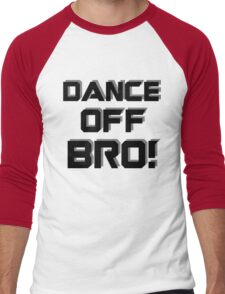 Dance off Bro! Men's Baseball ¾ T-Shirt