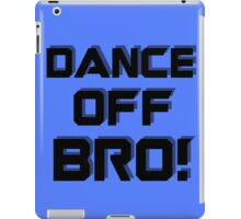 Dance off Bro! iPad Case/Skin