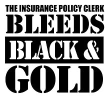 The Insurance Policy Clerk Bleeds Black & Gold by uniquecreatives