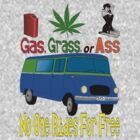 Gas, Grass, or Ass... by Kyle Bustamante