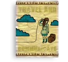 Travel and communicate... Canvas Print