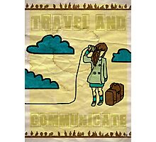 Travel and communicate... Photographic Print