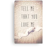 Tell Me That You Love Me Canvas Print