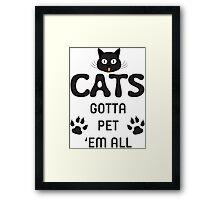 Cats Gotta Pet 'Em All T Shirt Framed Print