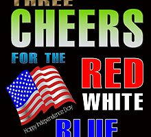 three cheers for the red white blue, independence day by creativecm