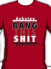 BANG THIS S@*T T-Shirt